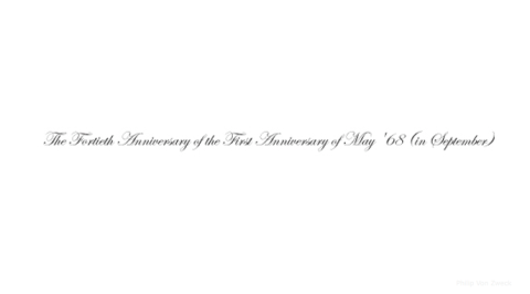 Philip Von Zweck: The Fortieth Anniversary of the First Anniversary of May '68 (in September)